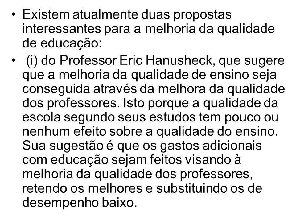 •Existem atualmente duas propostas interessantes para a melhoria da qualidade de educação: • (i) do Professor Eric Hanusheck, que sugere que a melhori