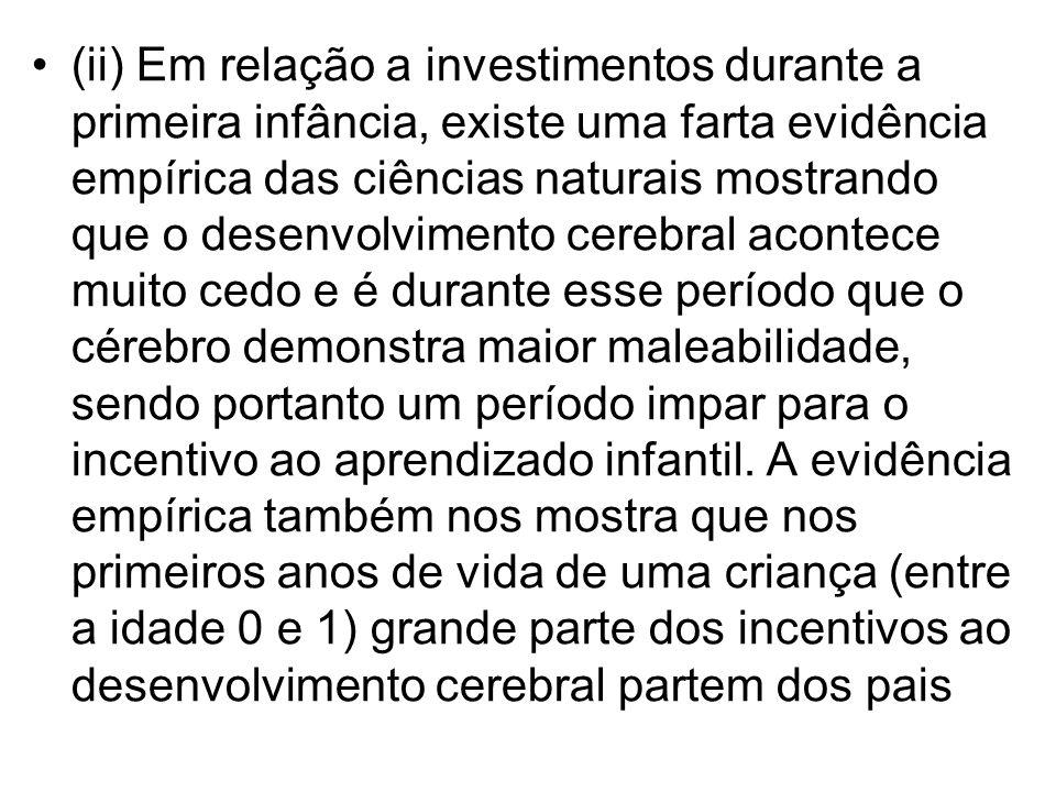 •(ii) Em relação a investimentos durante a primeira infância, existe uma farta evidência empírica das ciências naturais mostrando que o desenvolviment