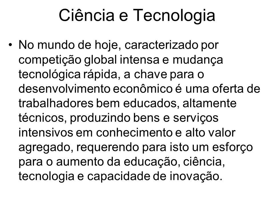 Ciência e Tecnologia •No mundo de hoje, caracterizado por competição global intensa e mudança tecnológica rápida, a chave para o desenvolvimento econô