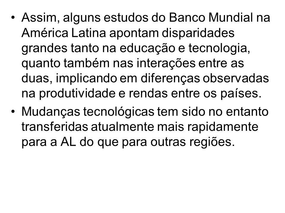 •Assim, alguns estudos do Banco Mundial na América Latina apontam disparidades grandes tanto na educação e tecnologia, quanto também nas interações en