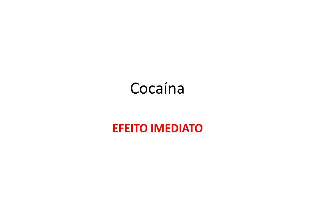 Cocaína EFEITO IMEDIATO