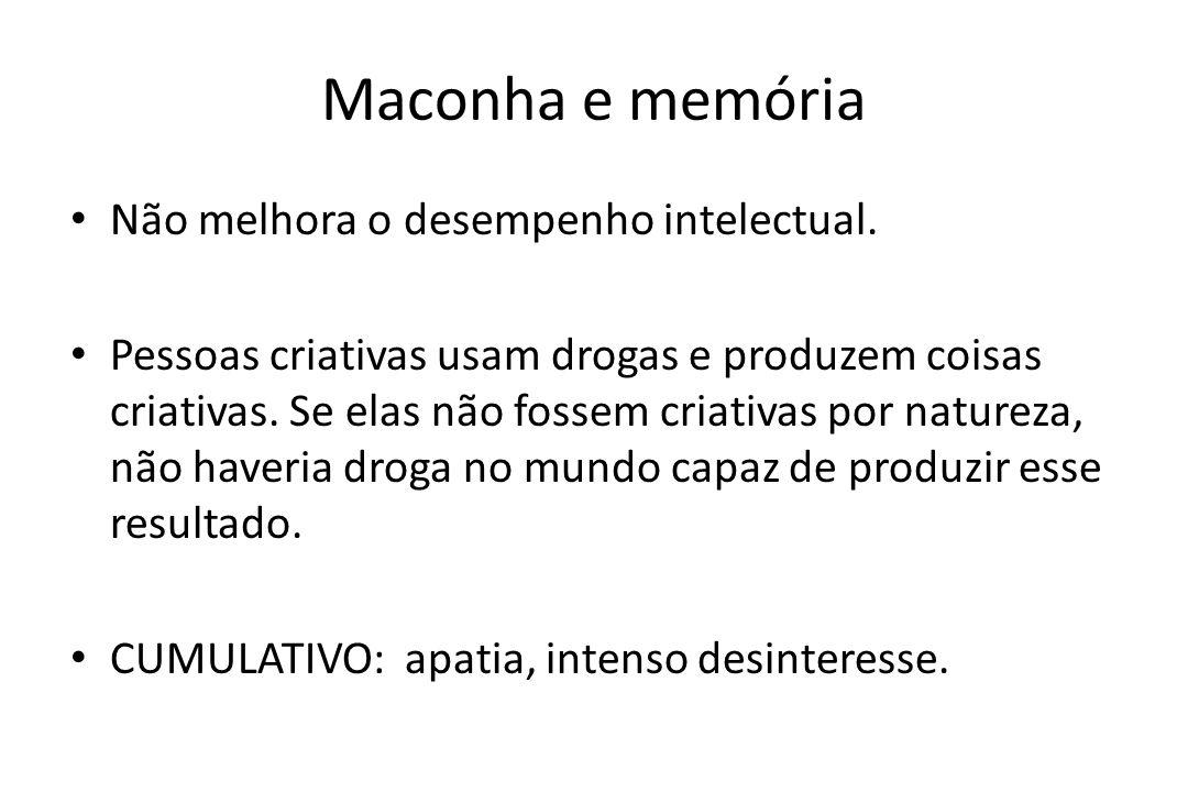 Maconha e memória • Não melhora o desempenho intelectual. • Pessoas criativas usam drogas e produzem coisas criativas. Se elas não fossem criativas po