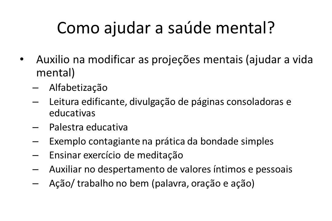 Como ajudar a saúde mental? • Auxilio na modificar as projeções mentais (ajudar a vida mental) – Alfabetização – Leitura edificante, divulgação de pág