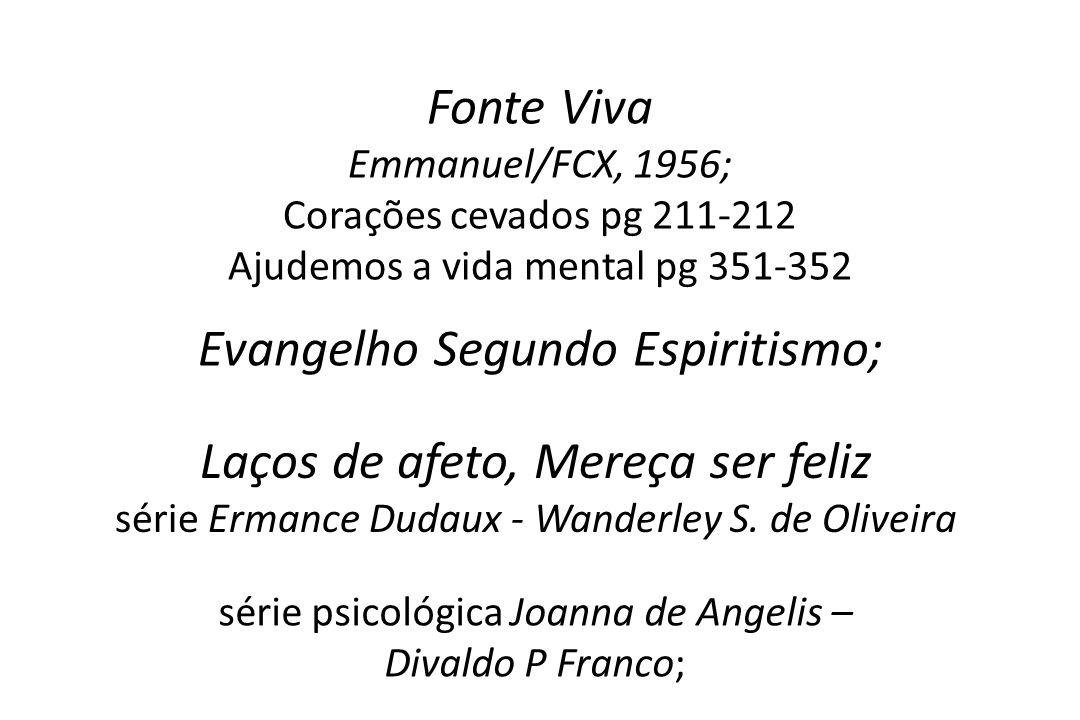 Fonte Viva Emmanuel/FCX, 1956; Corações cevados pg 211-212 Ajudemos a vida mental pg 351-352 Evangelho Segundo Espiritismo; Laços de afeto, Mereça ser