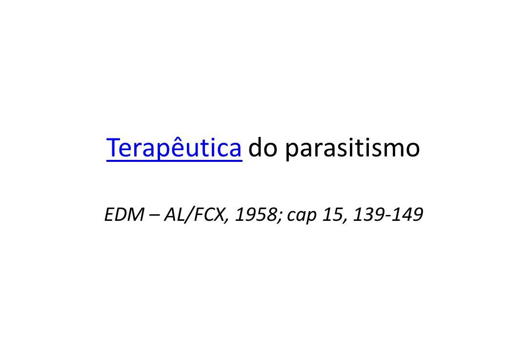 TerapêuticaTerapêutica do parasitismo EDM – AL/FCX, 1958; cap 15, 139-149