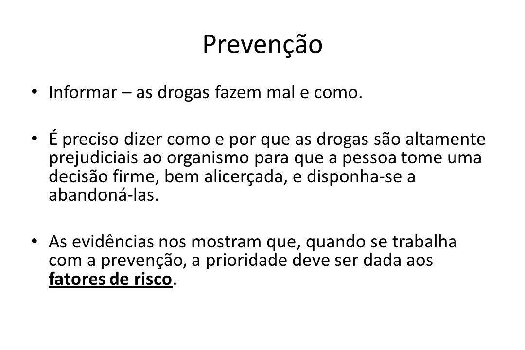 Prevenção • Informar – as drogas fazem mal e como. • É preciso dizer como e por que as drogas são altamente prejudiciais ao organismo para que a pesso
