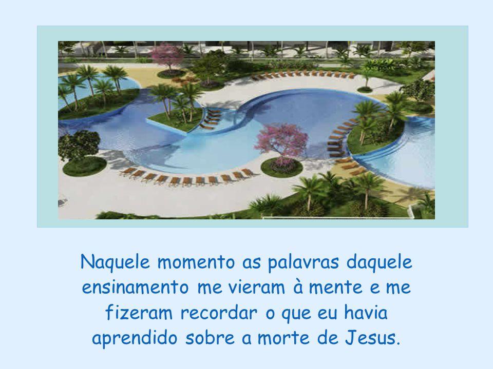 Naquele momento as palavras daquele ensinamento me vieram à mente e me fizeram recordar o que eu havia aprendido sobre a morte de Jesus.