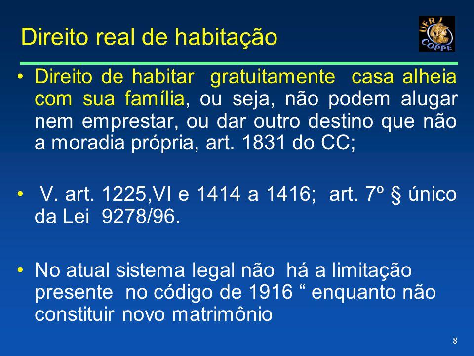 8 Direito real de habitação •Direito de habitar gratuitamente casa alheia com sua família, ou seja, não podem alugar nem emprestar, ou dar outro destino que não a moradia própria, art.