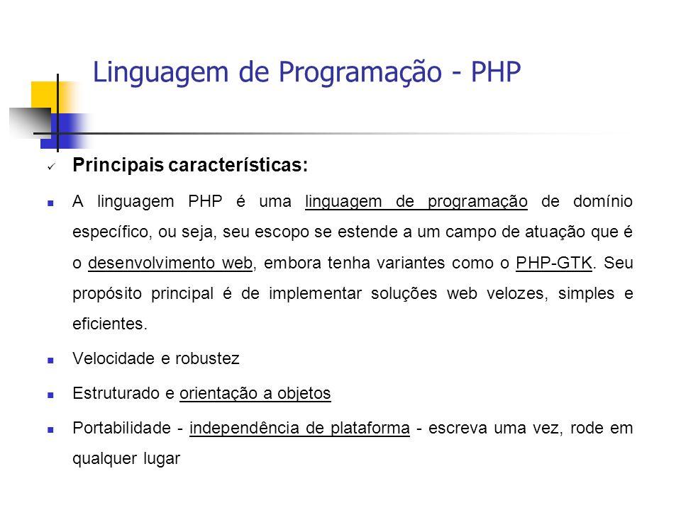  Principais características:  A linguagem PHP é uma linguagem de programação de domínio específico, ou seja, seu escopo se estende a um campo de atu