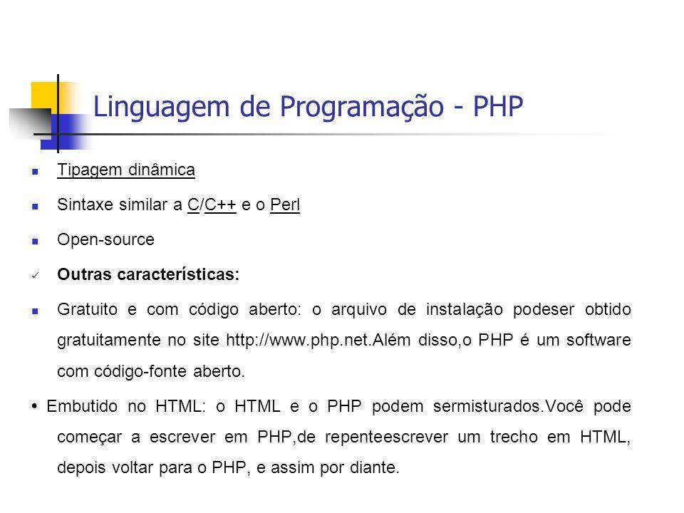  Tipagem dinâmica Tipagem dinâmica  Sintaxe similar a C/C++ e o PerlCC++Perl  Open-source  Outras características:  Gratuito e com código aberto: