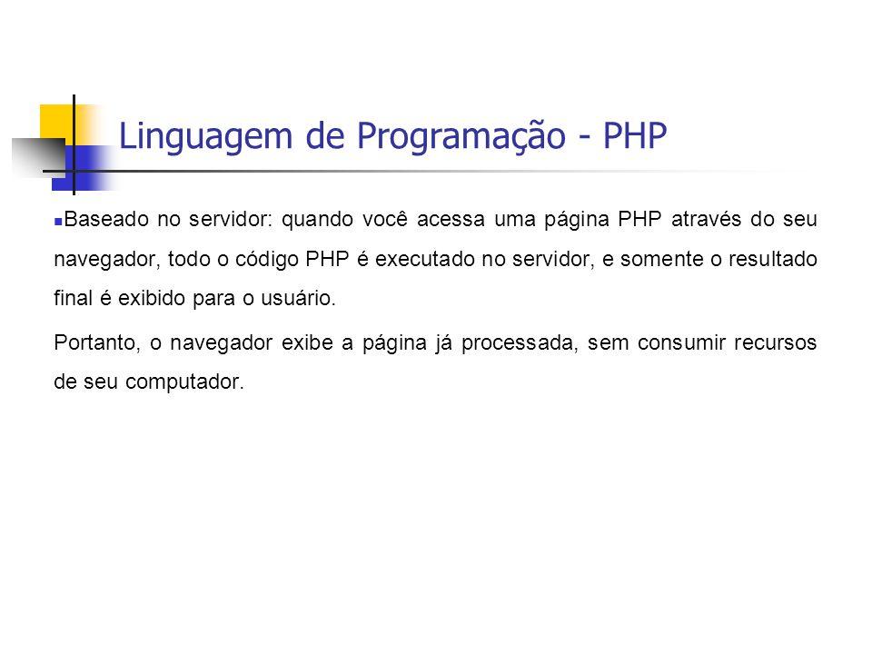 Linguagem de Programação - PHP  Baseado no servidor: quando você acessa uma página PHP através do seu navegador, todo o código PHP é executado no ser