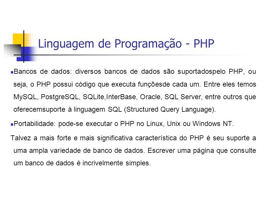 Linguagem de Programação - PHP  Bancos de dados: diversos bancos de dados são suportadospelo PHP, ou seja, o PHP possui código que executa funçõesde