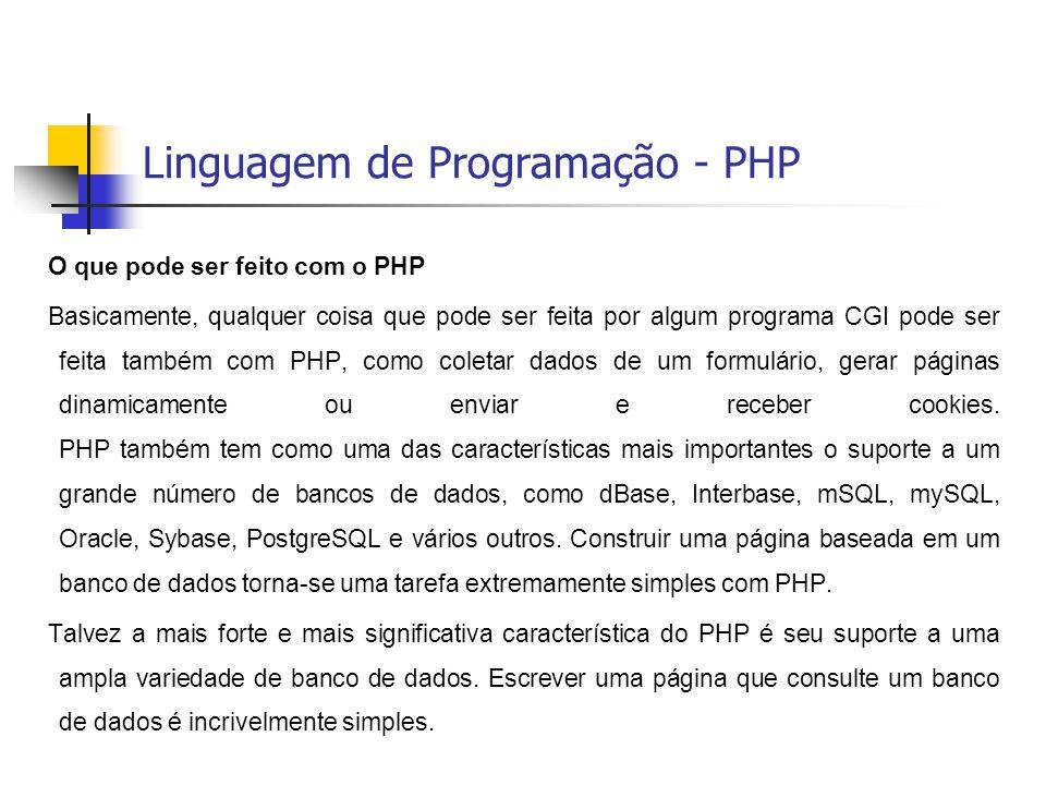 Linguagem de Programação - PHP O que pode ser feito com o PHP Basicamente, qualquer coisa que pode ser feita por algum programa CGI pode ser feita tam