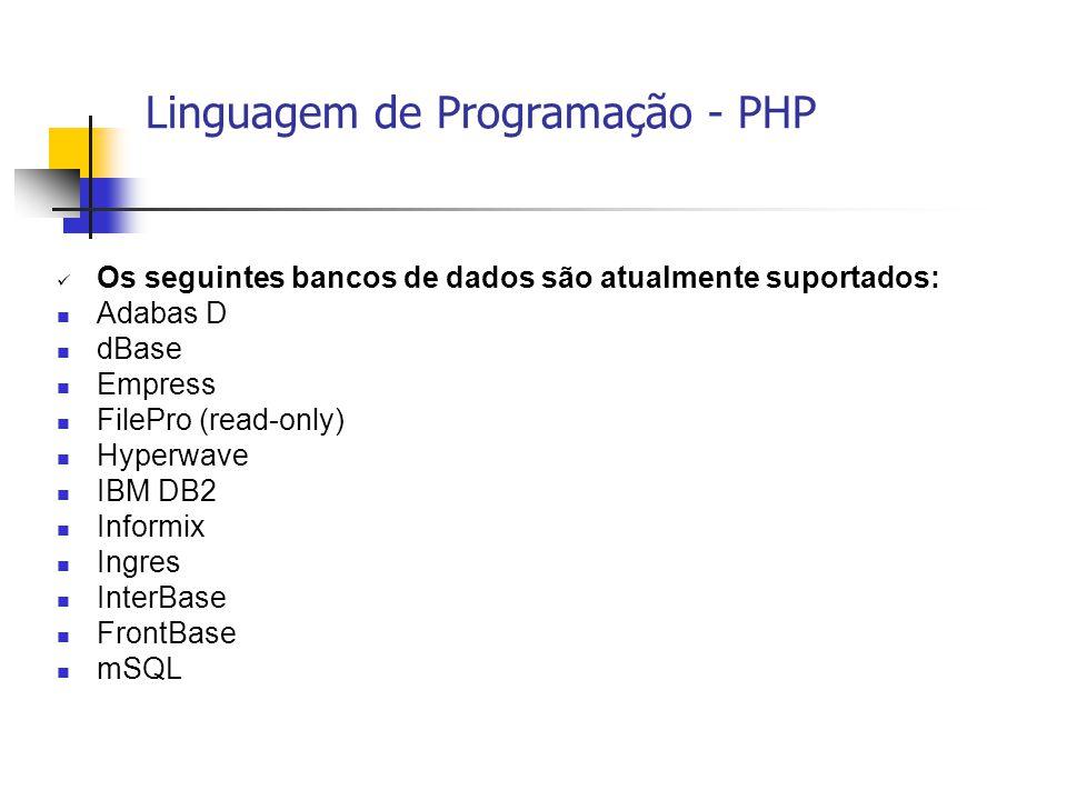  Os seguintes bancos de dados são atualmente suportados:  Adabas D  dBase  Empress  FilePro (read-only)  Hyperwave  IBM DB2  Informix  Ingres