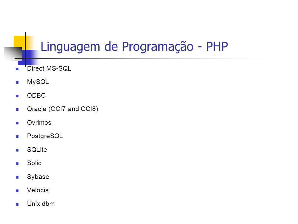  Direct MS-SQL  MySQL  ODBC  Oracle (OCI7 and OCI8)  Ovrimos  PostgreSQL  SQLite  Solid  Sybase  Velocis  Unix dbm