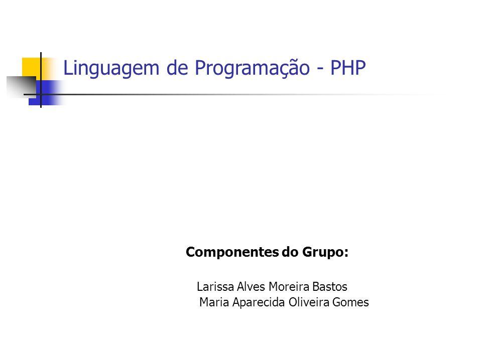Componentes do Grupo: Larissa Alves Moreira Bastos Maria Aparecida Oliveira Gomes Linguagem de Programação - PHP