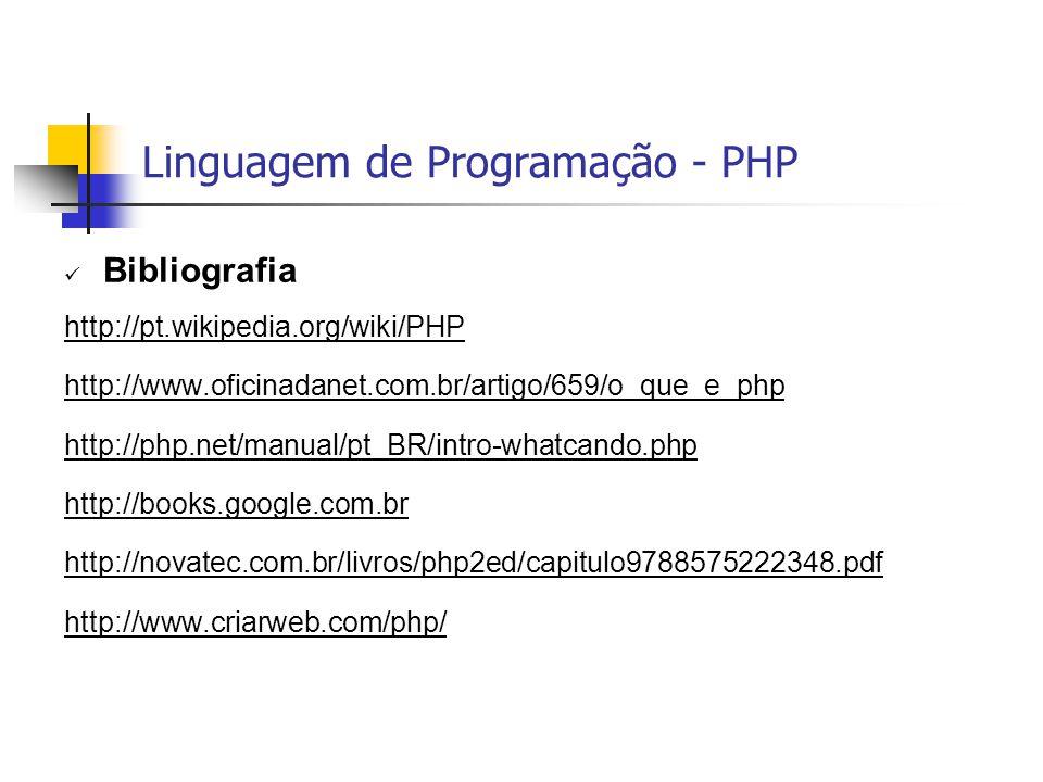 Linguagem de Programação - PHP  Bibliografia http://pt.wikipedia.org/wiki/PHP http://www.oficinadanet.com.br/artigo/659/o_que_e_php http://php.net/ma