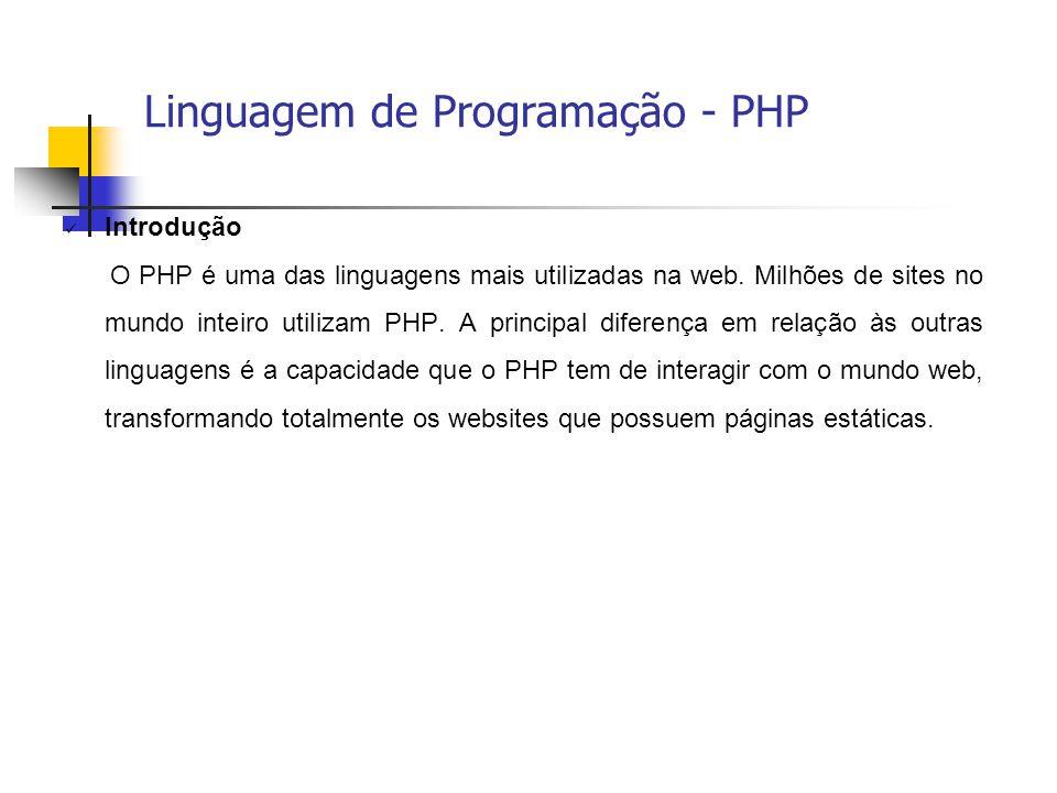  Introdução O PHP é uma das linguagens mais utilizadas na web. Milhões de sites no mundo inteiro utilizam PHP. A principal diferença em relação às ou