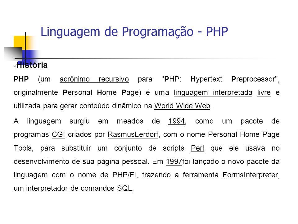 Linguagem de Programação - PHP  História PHP (um acrônimo recursivo para