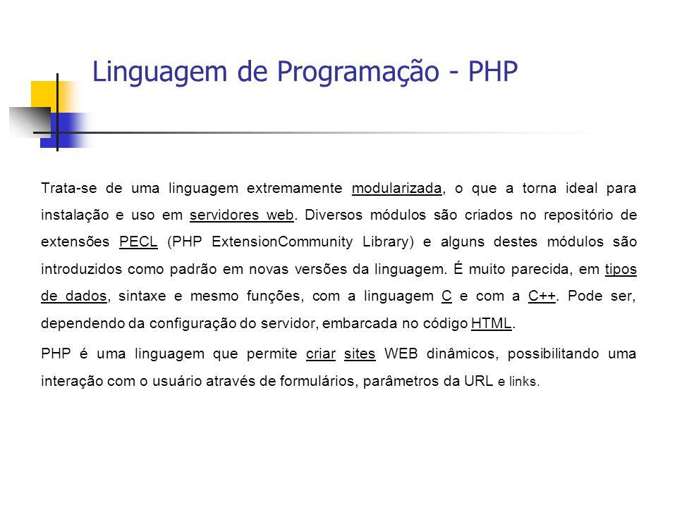 Linguagem de Programação - PHP Trata-se de uma linguagem extremamente modularizada, o que a torna ideal para instalação e uso em servidores web. Diver
