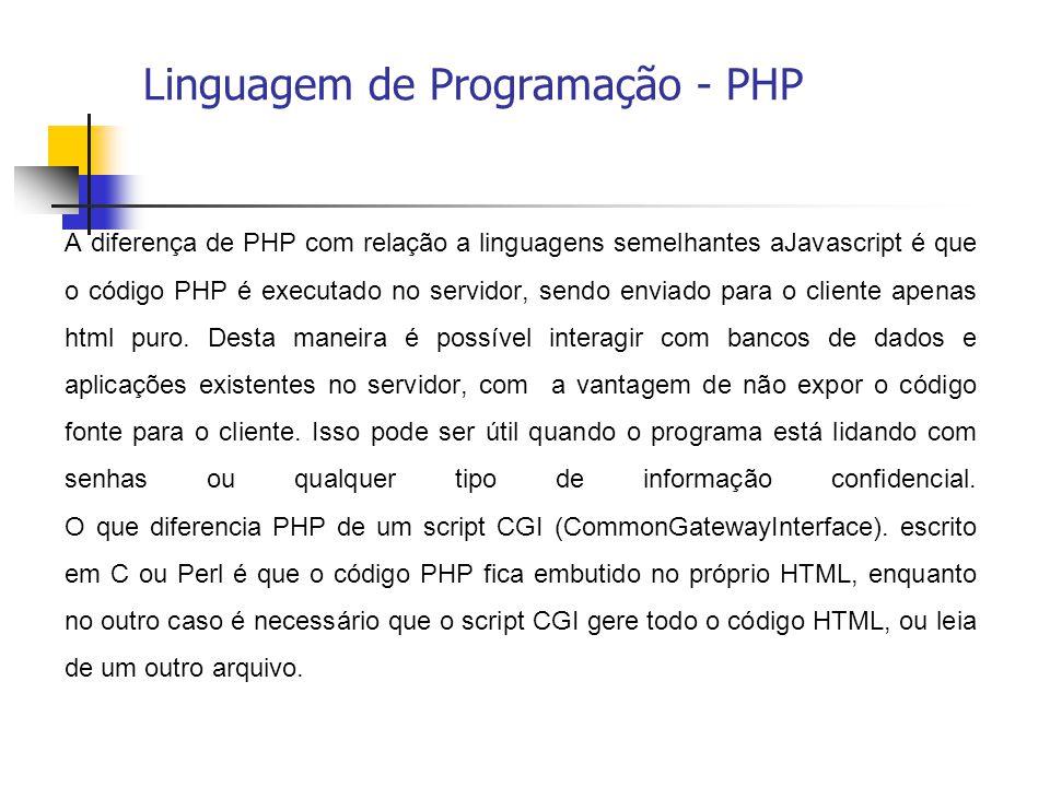 A diferença de PHP com relação a linguagens semelhantes aJavascript é que o código PHP é executado no servidor, sendo enviado para o cliente apenas ht