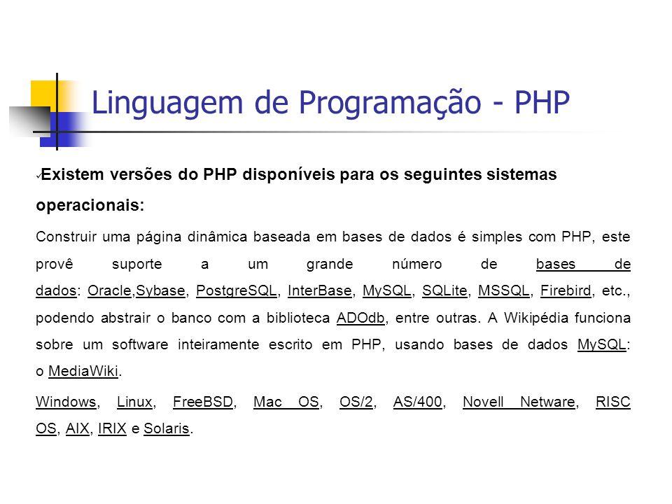 Linguagem de Programação - PHP  Existem versões do PHP disponíveis para os seguintes sistemas operacionais: Construir uma página dinâmica baseada em