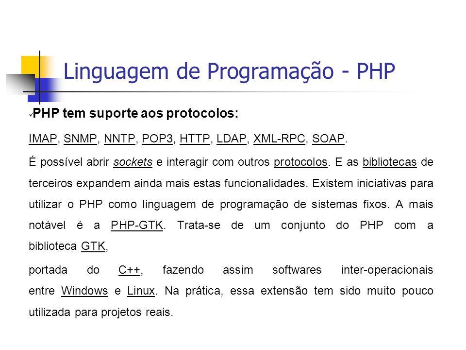 Linguagem de Programação - PHP  PHP tem suporte aos protocolos: IMAPIMAP, SNMP, NNTP, POP3, HTTP, LDAP, XML-RPC, SOAP.SNMPNNTPPOP3HTTPLDAPXML-RPCSOAP