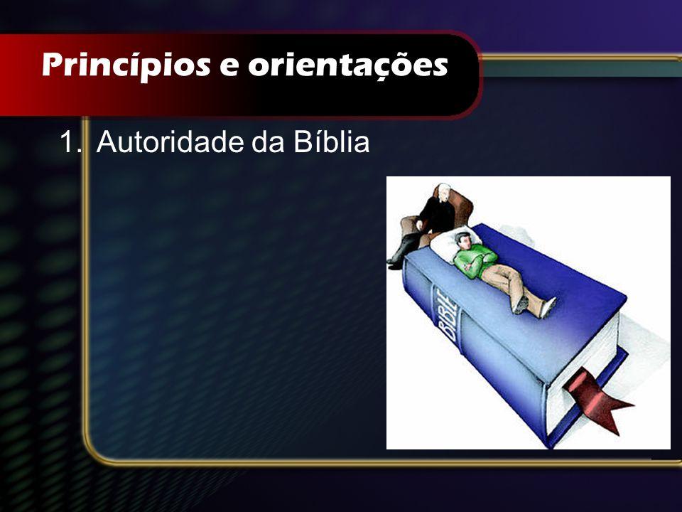 Princípios e orientações 1.Autoridade da Bíblia