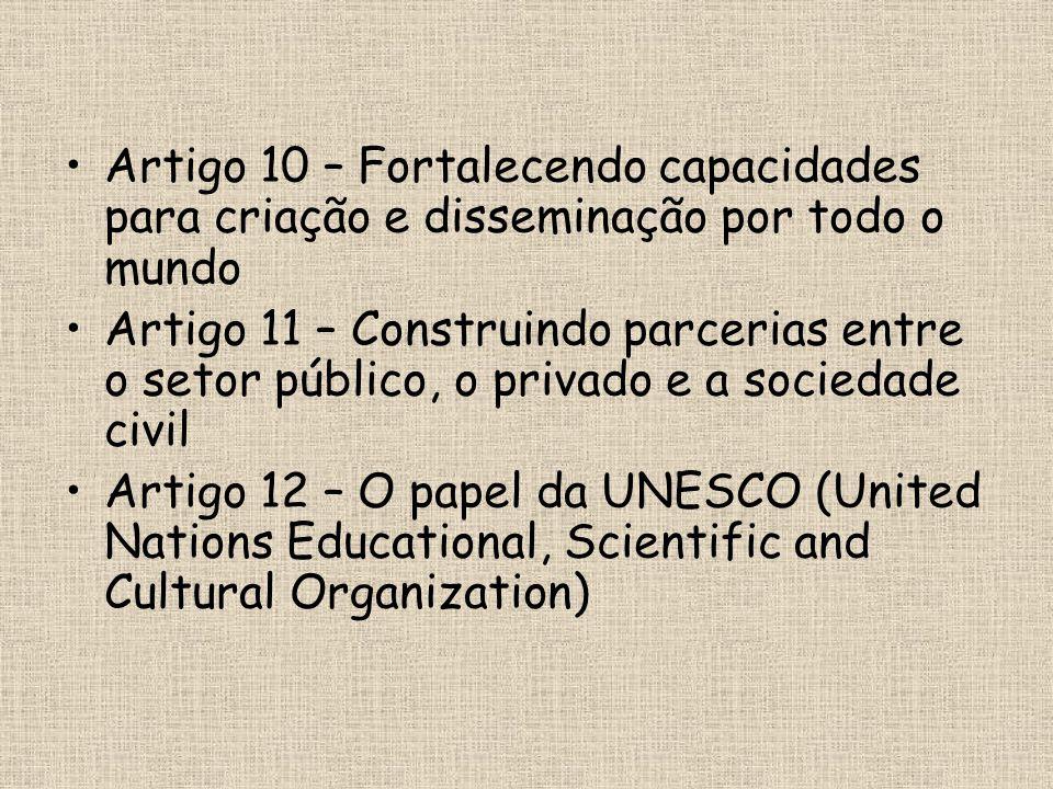 •Artigo 10 – Fortalecendo capacidades para criação e disseminação por todo o mundo •Artigo 11 – Construindo parcerias entre o setor público, o privado