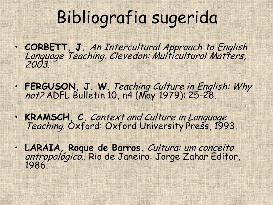 Bibliografia sugerida •CORBETT, J. An Intercultural Approach to English Language Teaching. Clevedon: Multicultural Matters, 2003. •FERGUSON, J. W. Tea