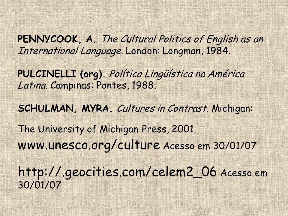 PENNYCOOK, A. The Cultural Politics of English as an International Language. London: Longman, 1984. PULCINELLI (org). Política Lingüística na América