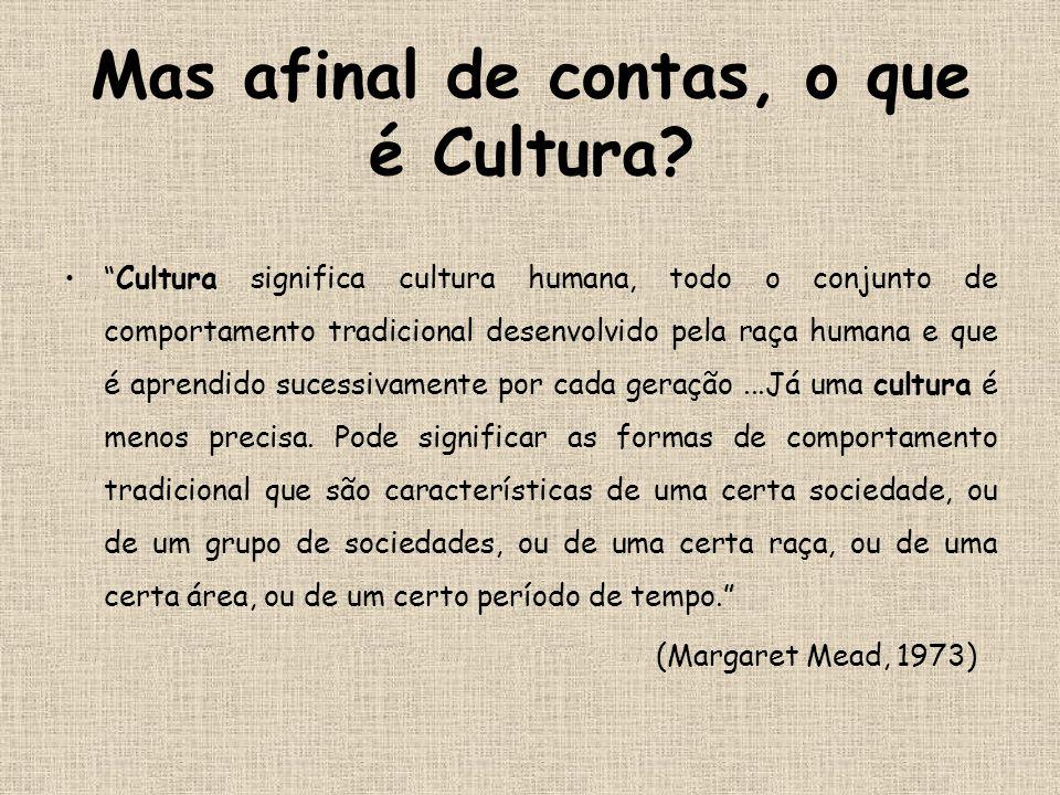 """•""""Cultura significa cultura humana, todo o conjunto de comportamento tradicional desenvolvido pela raça humana e que é aprendido sucessivamente por ca"""