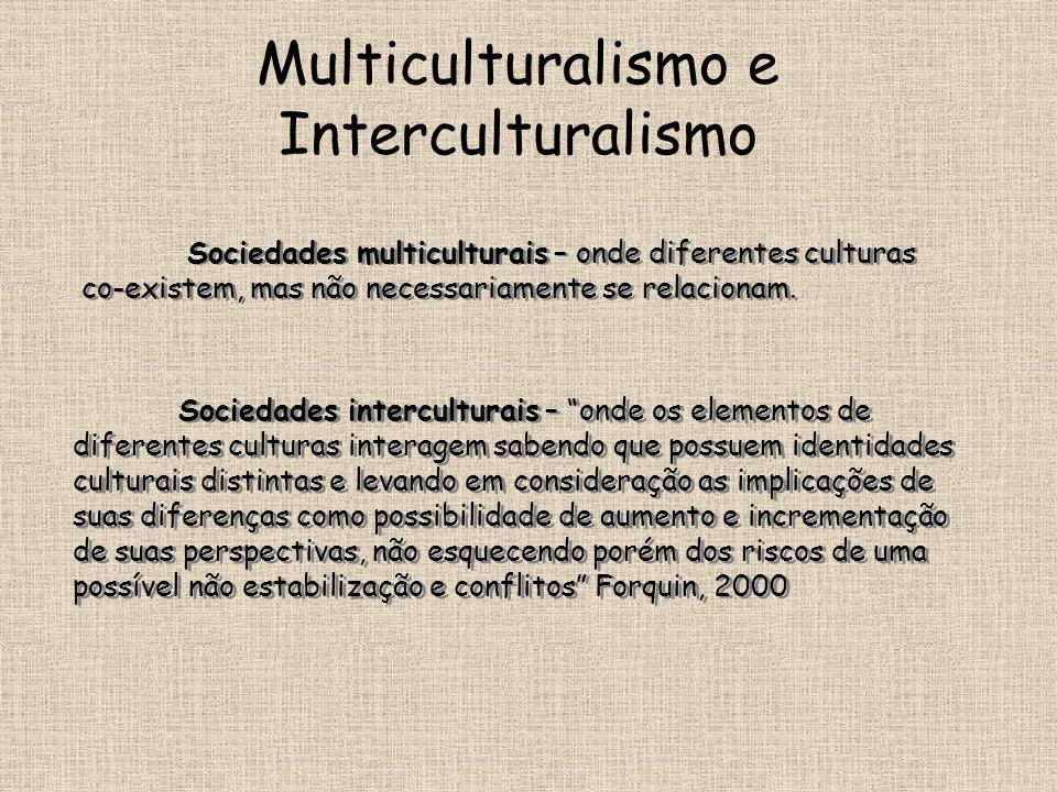 "Multiculturalismo e Interculturalismo Sociedades interculturais – ""onde os elementos de diferentes culturas interagem sabendo que possuem identidades"