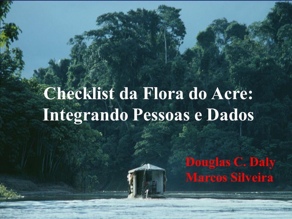 Checklist da Flora do Acre: Integrando Pessoas e Dados Douglas C. Daly Marcos Silveira