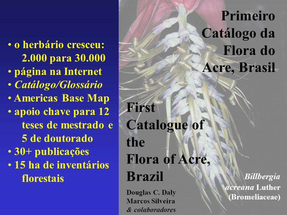 Primeiro Catálogo da Flora do Acre, Brasil First Catalogue of the Flora of Acre, Brazil Douglas C. Daly Marcos Silveira & colaboradores Billbergia acr