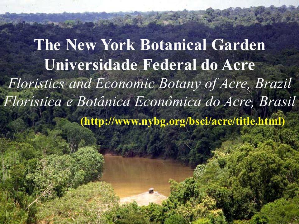 The New York Botanical Garden Universidade Federal do Acre Floristics and Economic Botany of Acre, Brazil Florística e Botânica Econômica do Acre, Bra