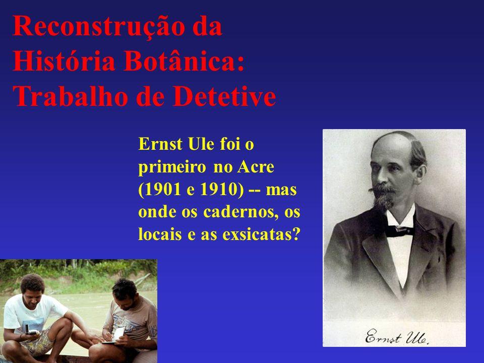 Reconstrução da História Botânica: Trabalho de Detetive Ernst Ule foi o primeiro no Acre (1901 e 1910) -- mas onde os cadernos, os locais e as exsicatas?