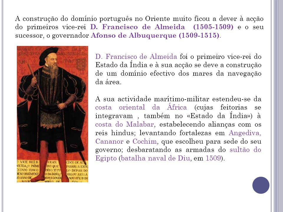 A construção do domínio português no Oriente muito ficou a dever à acção do primeiros vice-rei D.