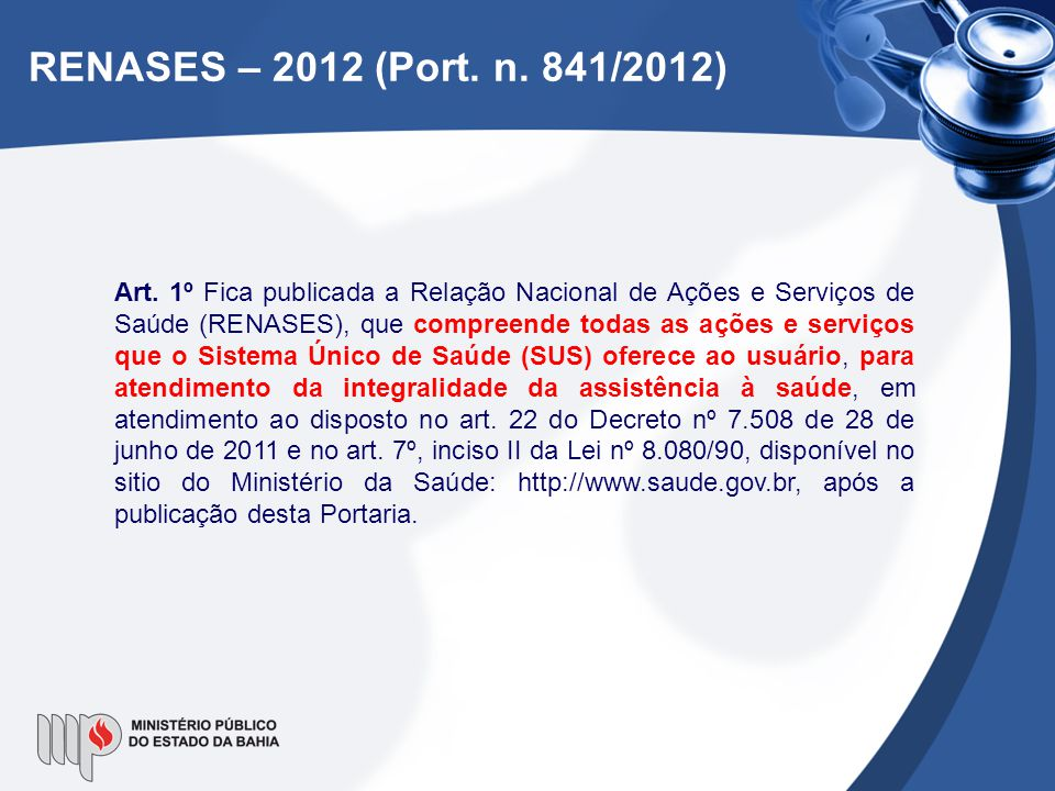 RENASES – 2012 (Port. n. 841/2012) Art. 1º Fica publicada a Relação Nacional de Ações e Serviços de Saúde (RENASES), que compreende todas as ações e s