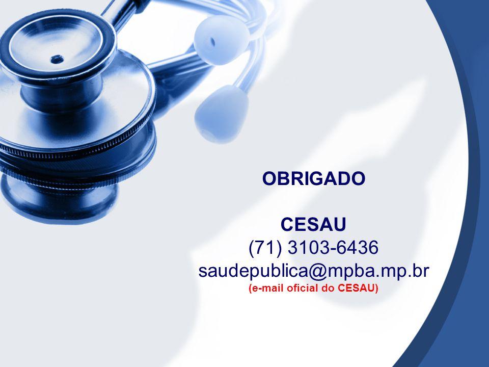 OBRIGADO CESAU (71) 3103-6436 saudepublica@mpba.mp.br (e-mail oficial do CESAU)