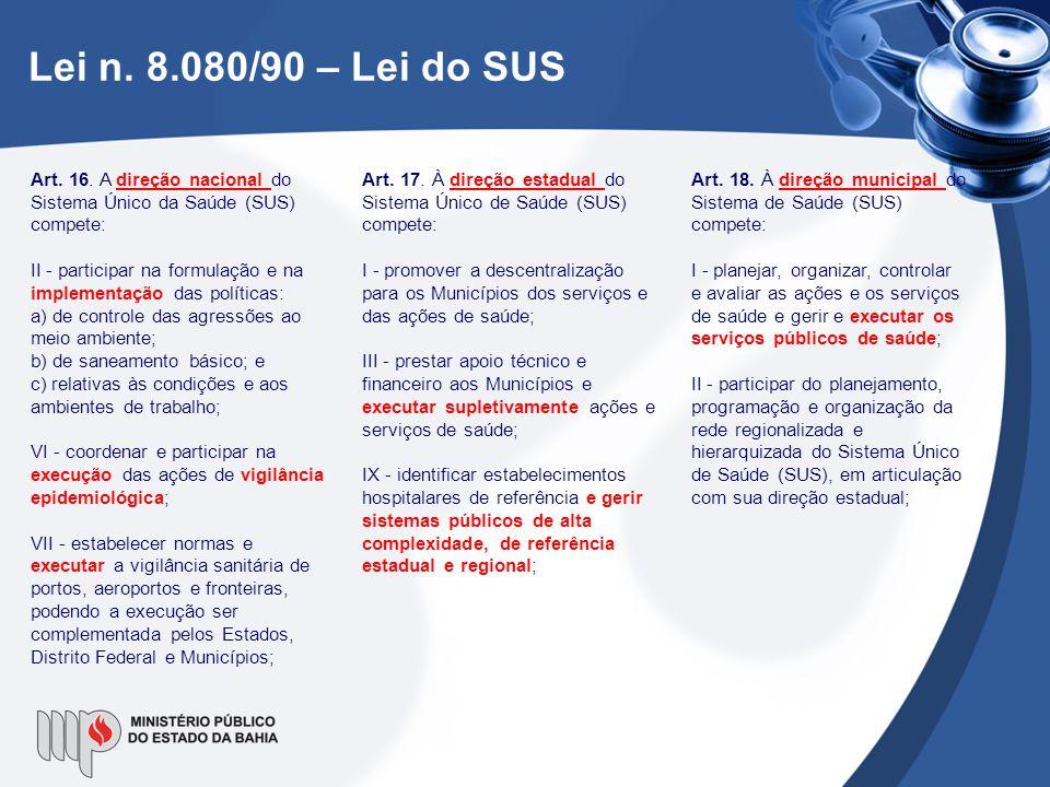 Lei n. 8.080/90 – Lei do SUS Art. 16. A direção nacional do Sistema Único da Saúde (SUS) compete: II - participar na formulação e na implementação das