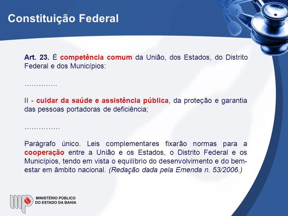 Constituição Federal Art. 23. É competência comum da União, dos Estados, do Distrito Federal e dos Municípios: ………….. II - cuidar da saúde e assistênc