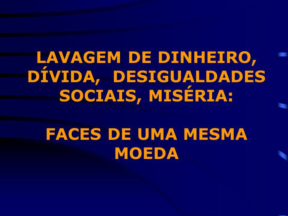LAVAGEM DE DINHEIRO, DÍVIDA, DESIGUALDADES SOCIAIS, MISÉRIA: FACES DE UMA MESMA MOEDA