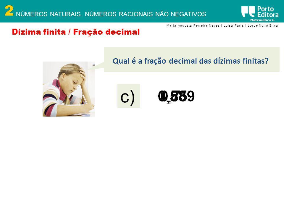 2 NÚMEROS NATURAIS. NÚMEROS RACIONAIS NÃO NEGATIVOS Matemática 6 Maria Augusta Ferreira Neves | Luísa Faria | Jorge Nuno Silva Qual é a fração decimal