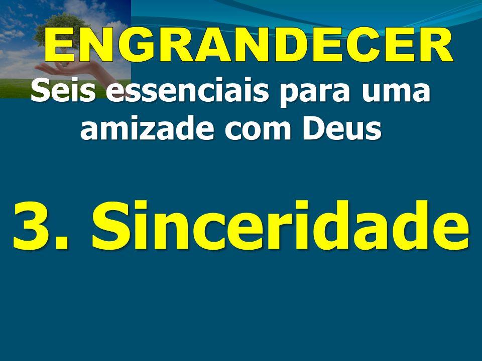 3. Sinceridade Seis essenciais para uma amizade com Deus