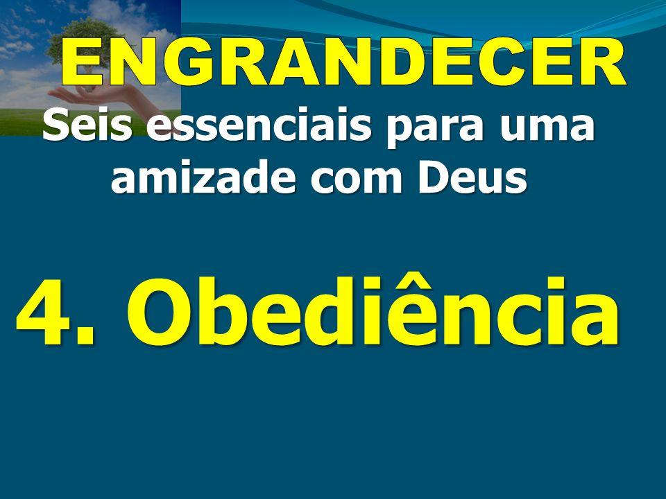 4. Obediência Seis essenciais para uma amizade com Deus