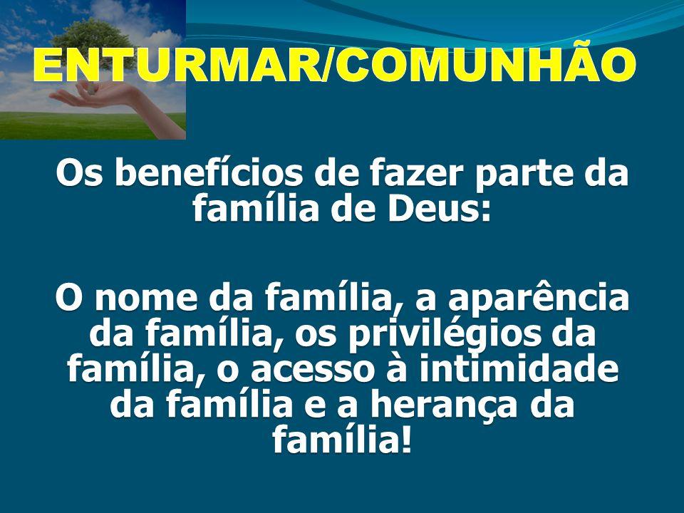 Os benefícios de fazer parte da família de Deus: O nome da família, a aparência da família, os privilégios da família, o acesso à intimidade da famíli