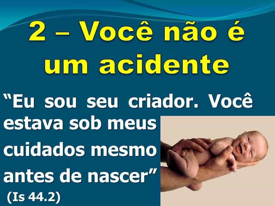 """""""Eu sou seu criador. Você estava sob meus cuidados mesmo antes de nascer"""" (Is 44.2) (Is 44.2)"""
