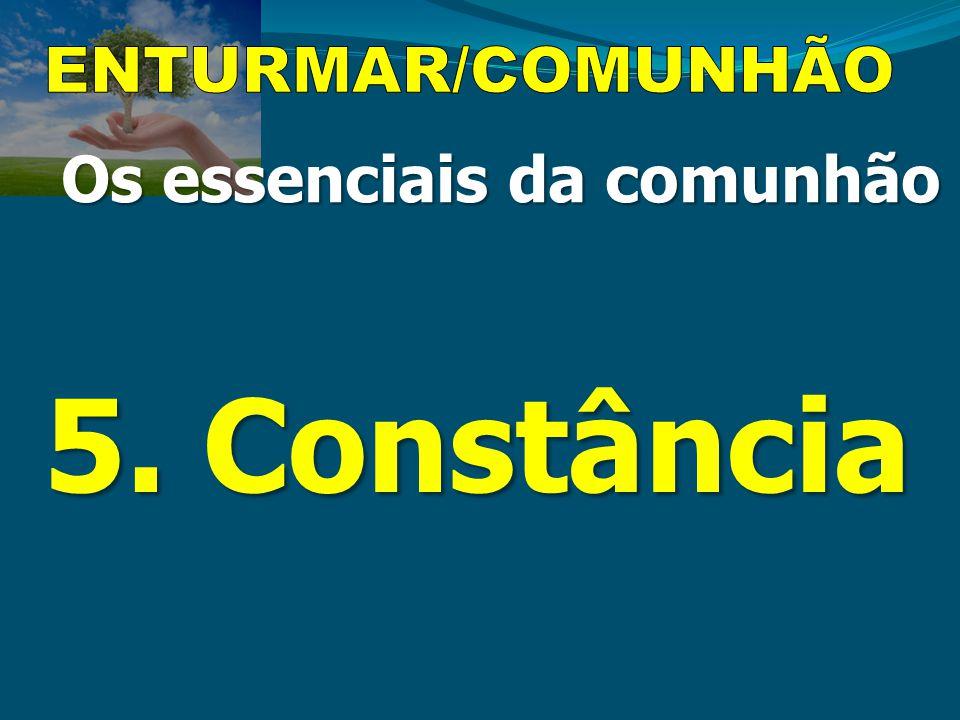 Os essenciais da comunhão 5. Constância