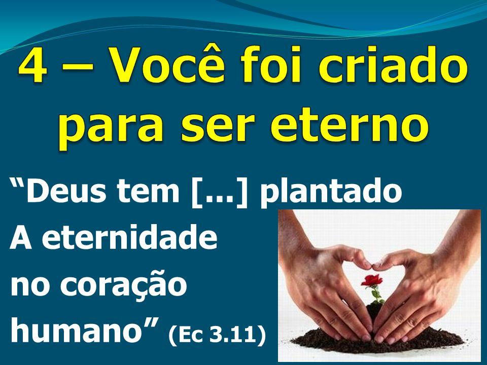 """""""Deus tem [...] plantado A eternidade no coração humano"""" (Ec 3.11)"""